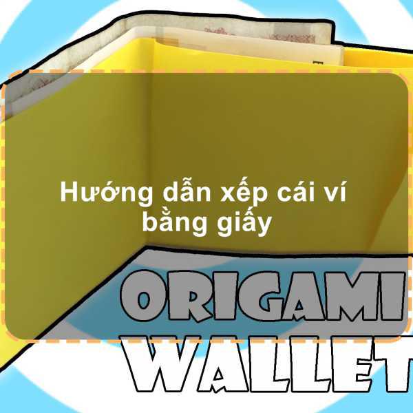 Hướng dẫn xếp ví tiền bằng giấy